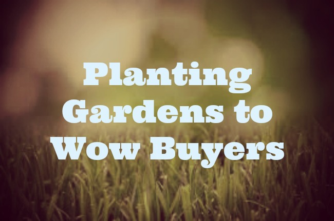 Planting Gardens to Wow Buyers