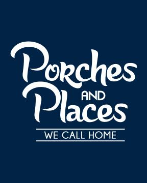 Porches AND Places WE CALL HOME