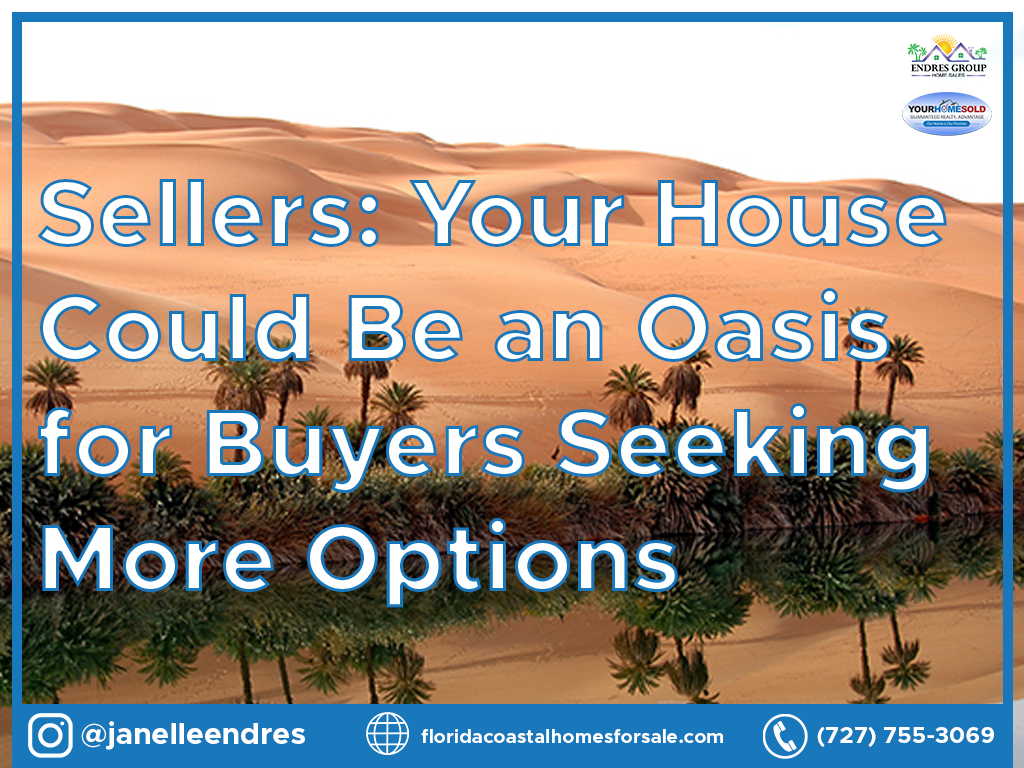 Sellers: Your House Could Be an Oasis for Buyers Seeking More Options