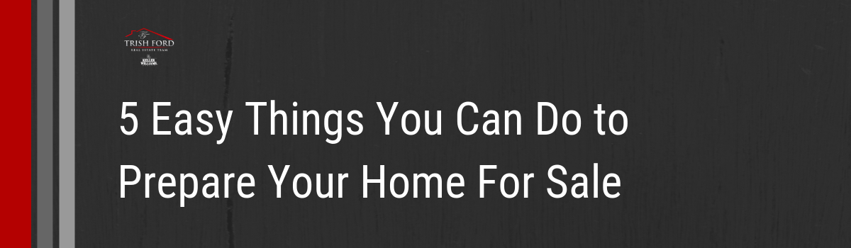 5 Easy Things You Can Do to Prepare Your Home For Sale.png