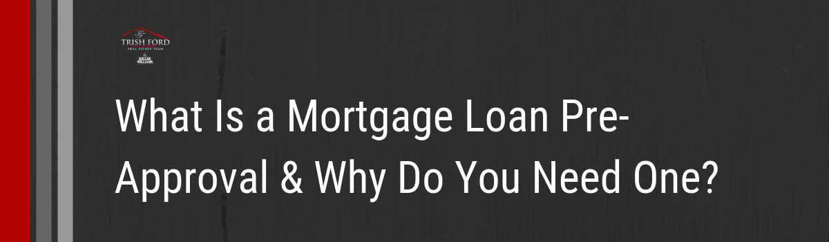 What Is a Mortgage Loan Pre-Approval & Why Do You Need One.png