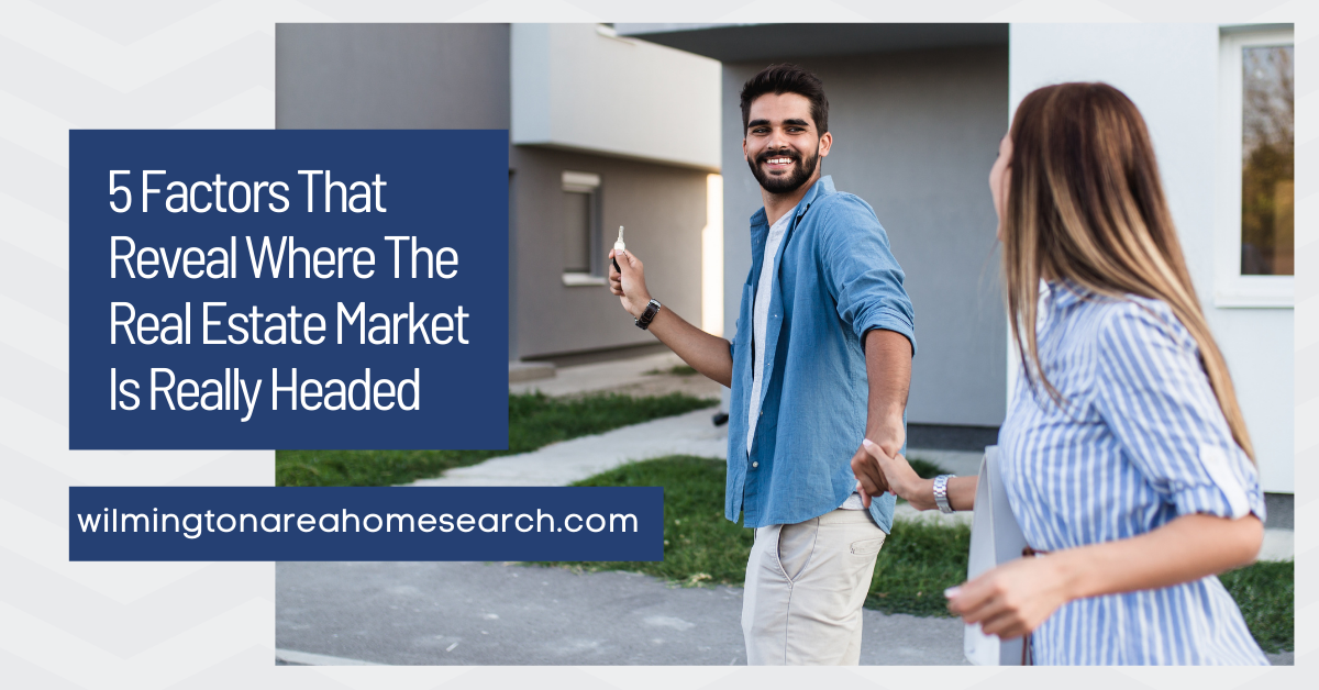 5 Factors That Reveal Where The Real Estate Market Is Really Headed