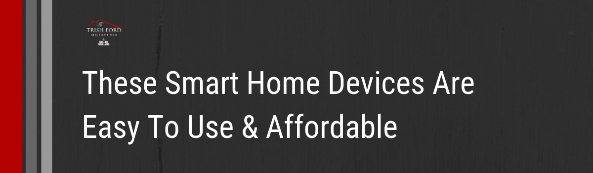 These Smart Home Devices Are Easy To Use & Affordable.png