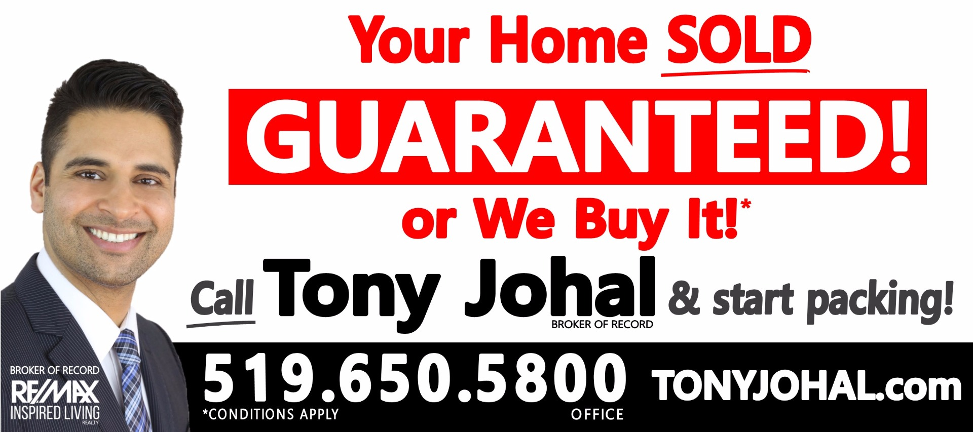 YOUR HOME SOLD GUARANTEED OR WE BUY IT!*