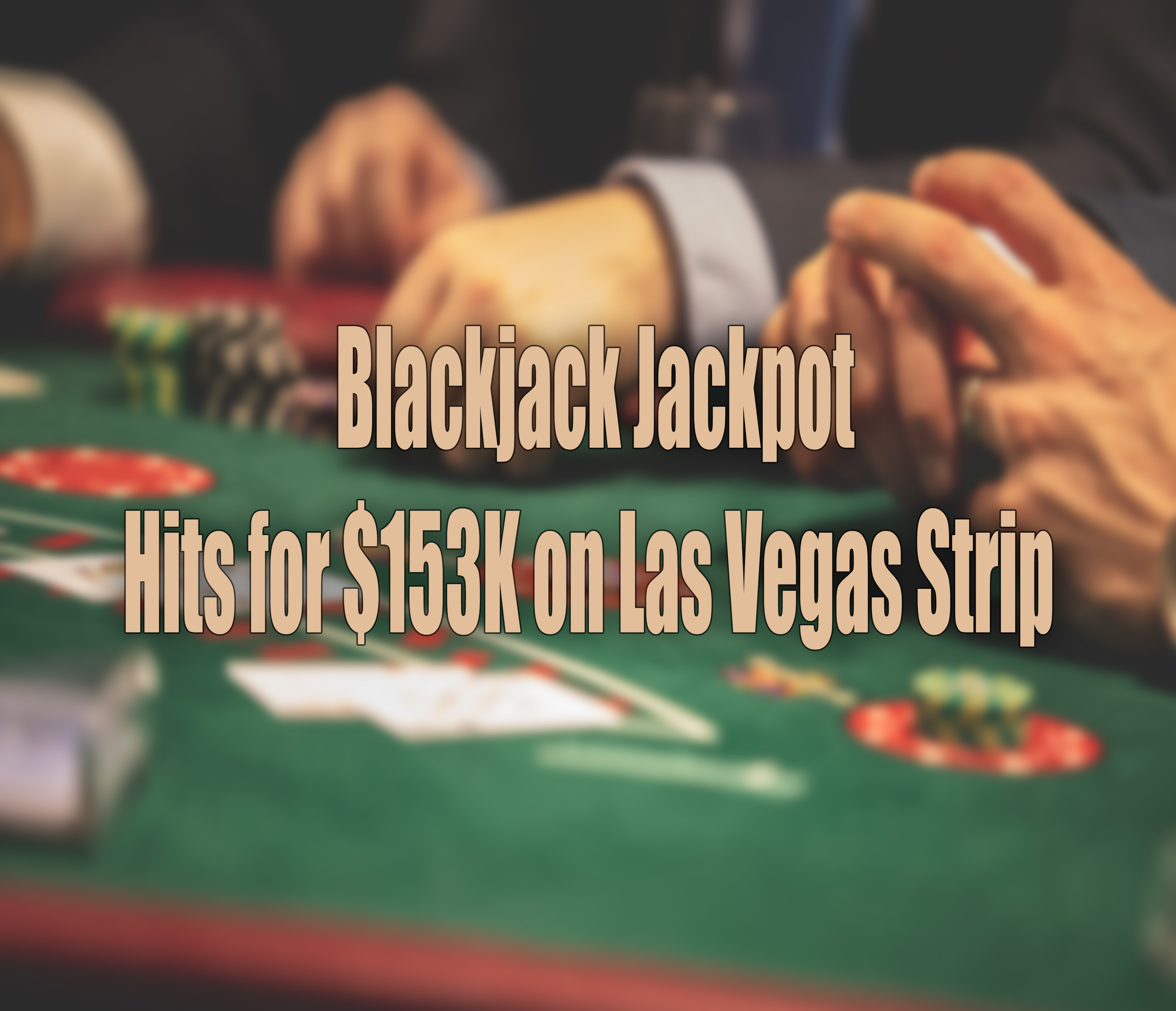 Blackjack Jackpot in Las Vegas.jpg