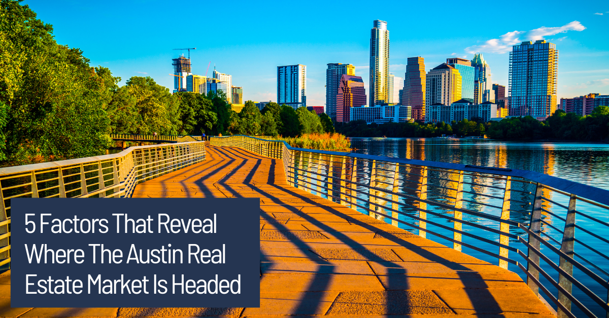 5 Factors That Reveal Where The Austin Real Estate Market Is Headed