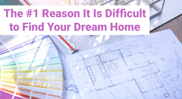 The #1 Reason It Is Difficult to Find Your Dream Home.jpg