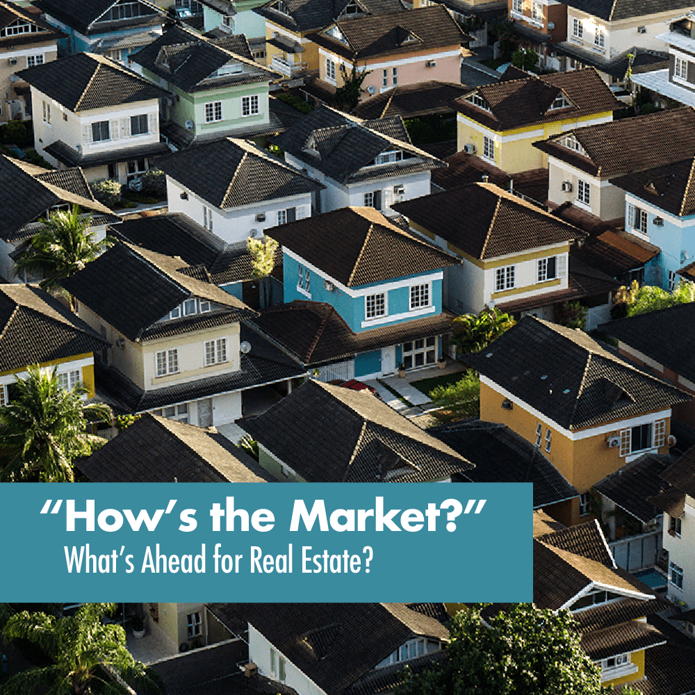 """""""How's the Market?""""  What's Ahead for Real Estate"""