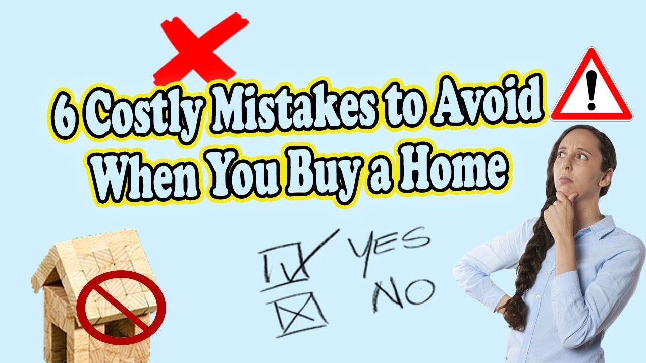 6 Costly Mistakes to Avoid When You Buy a Home