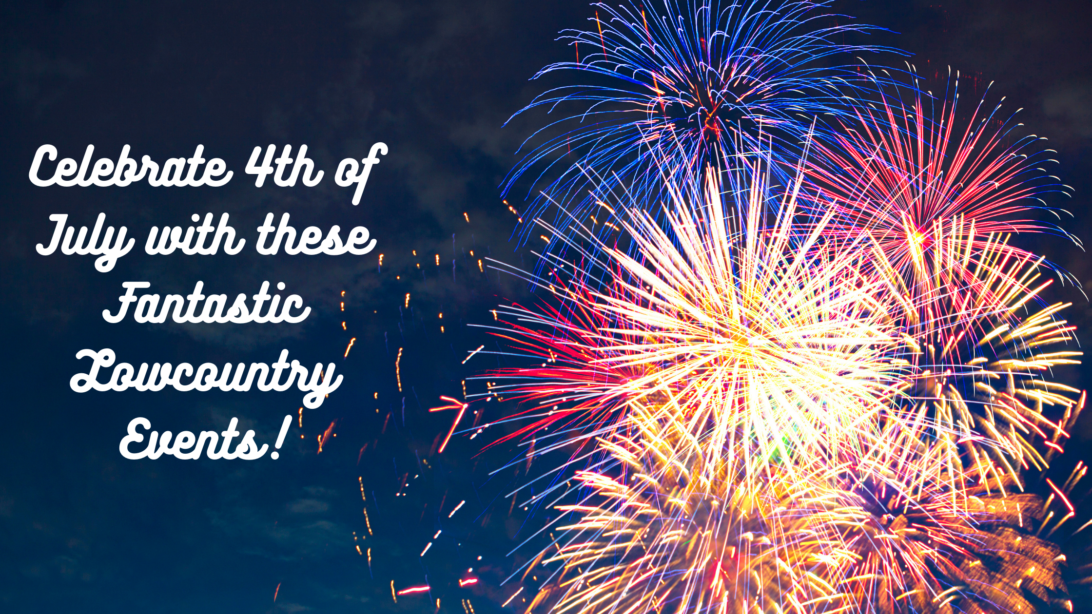 Get Ready to Celebrate the 4th of July in the Lowcountry!