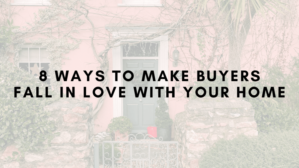8 Ways to Make Buyers Fall in Love with Your Home