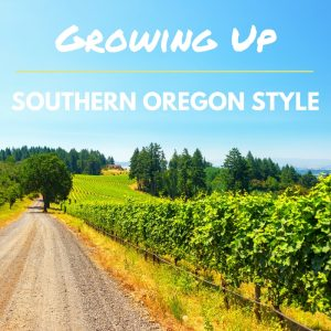 Growing up Southern Oregon style