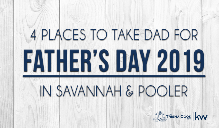 4 Places To Take Dad For Father's Day 2019 In Savannah And Pooler