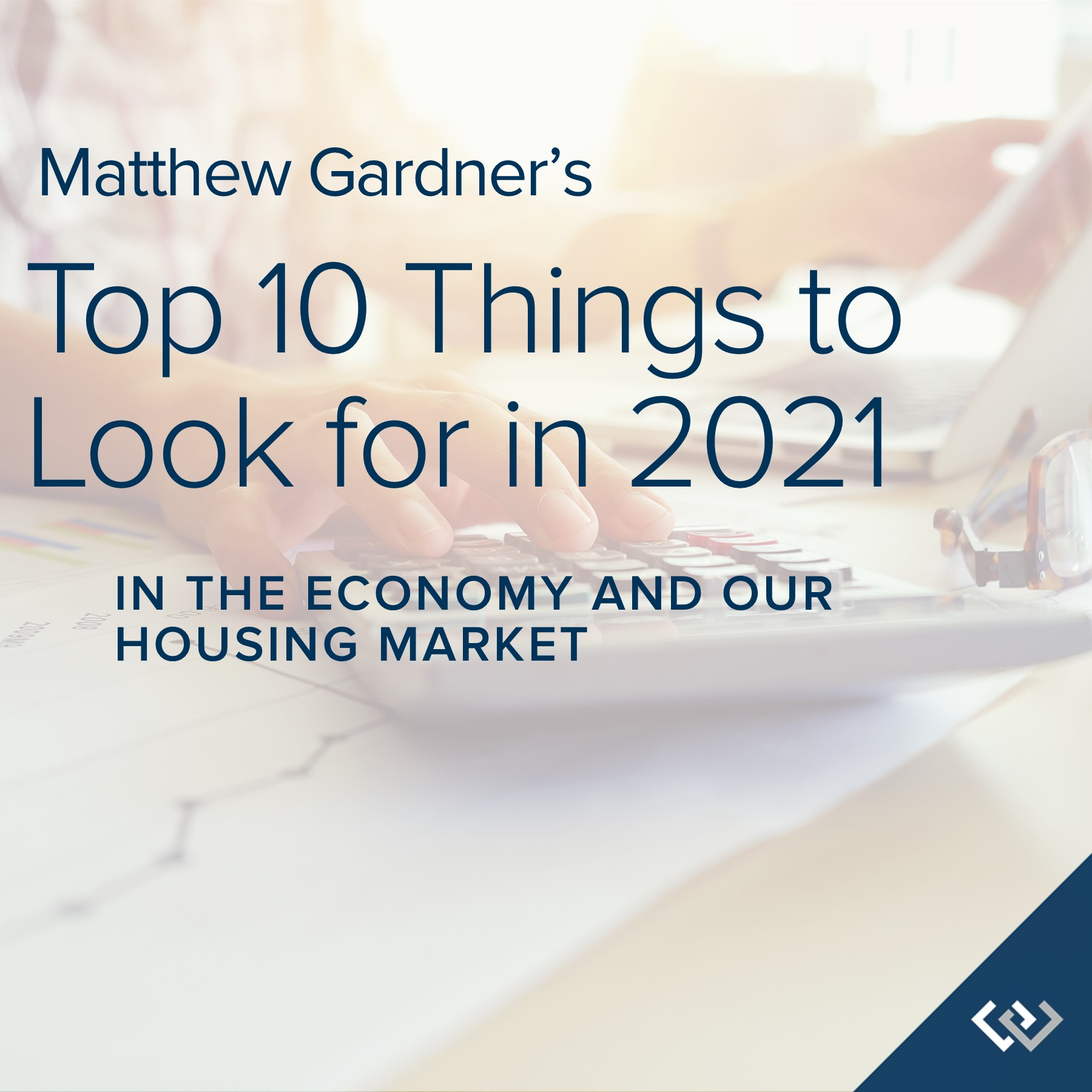 Newsletter: Matthew Gardner's Top 10 Things to Look for in 2021 in the Economy and Our Housing Market