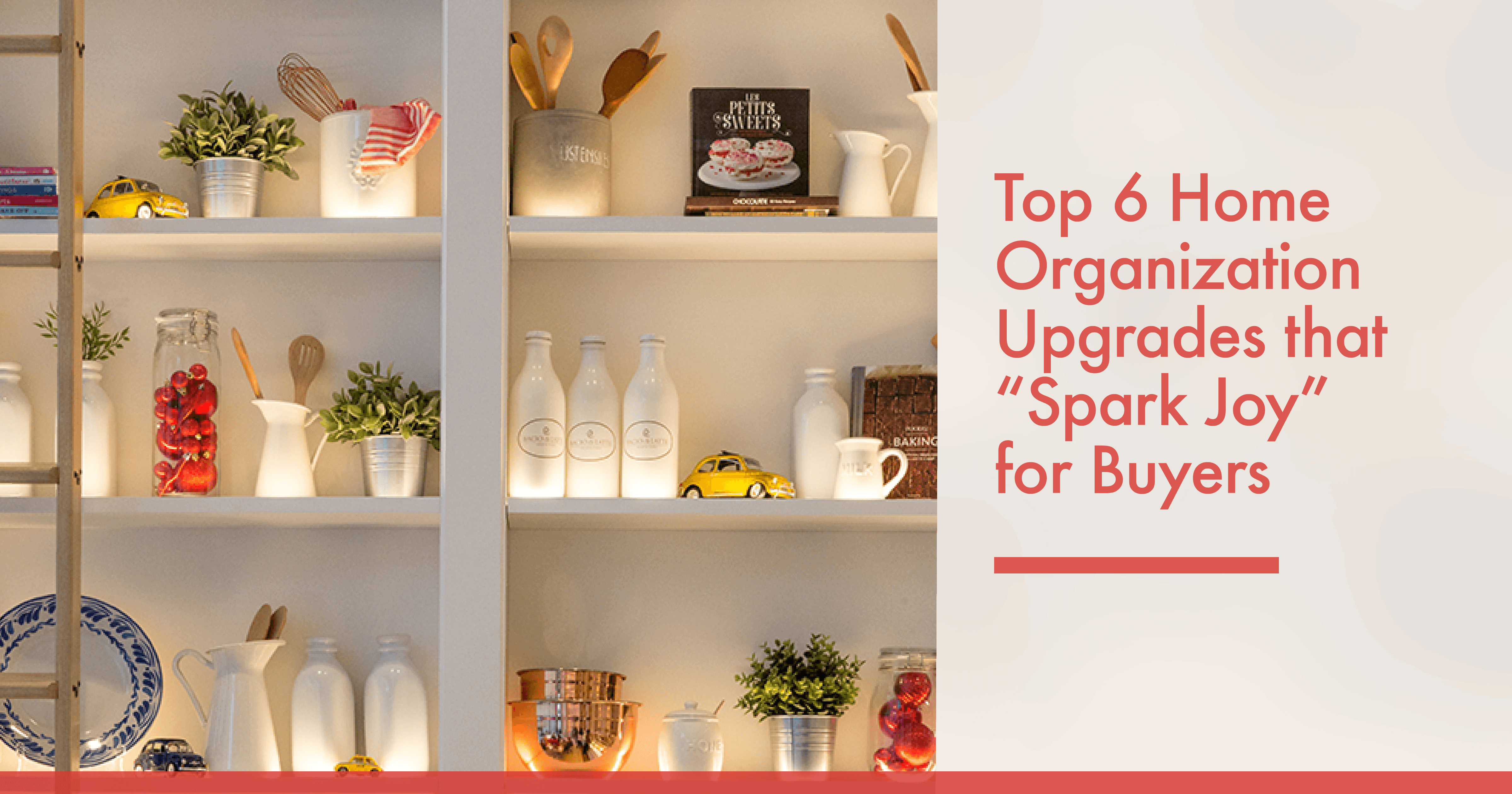 "Top 6 Organization Upgrades That ""Spark Joy"" For Buyers"