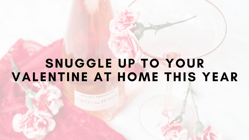 Snuggle Up to Your Valentine at Home This Year