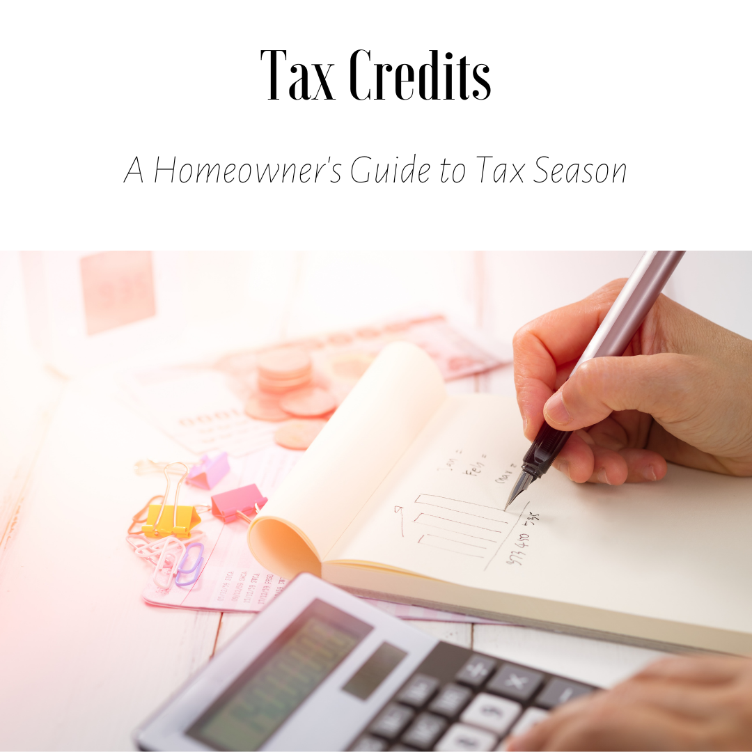 Tax Credits: A Homeowner's Guide to Tax Season