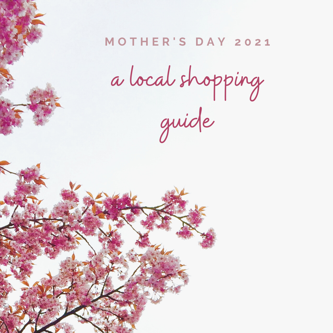 A Guide to Shopping Locally for Mother's Day 2021