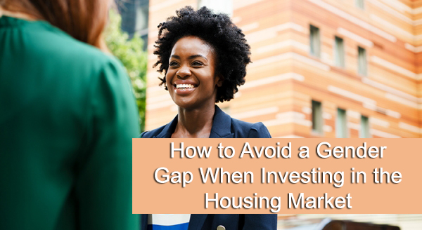 How to Avoid a Gender Gap When Investing in the Housing Market.jpg
