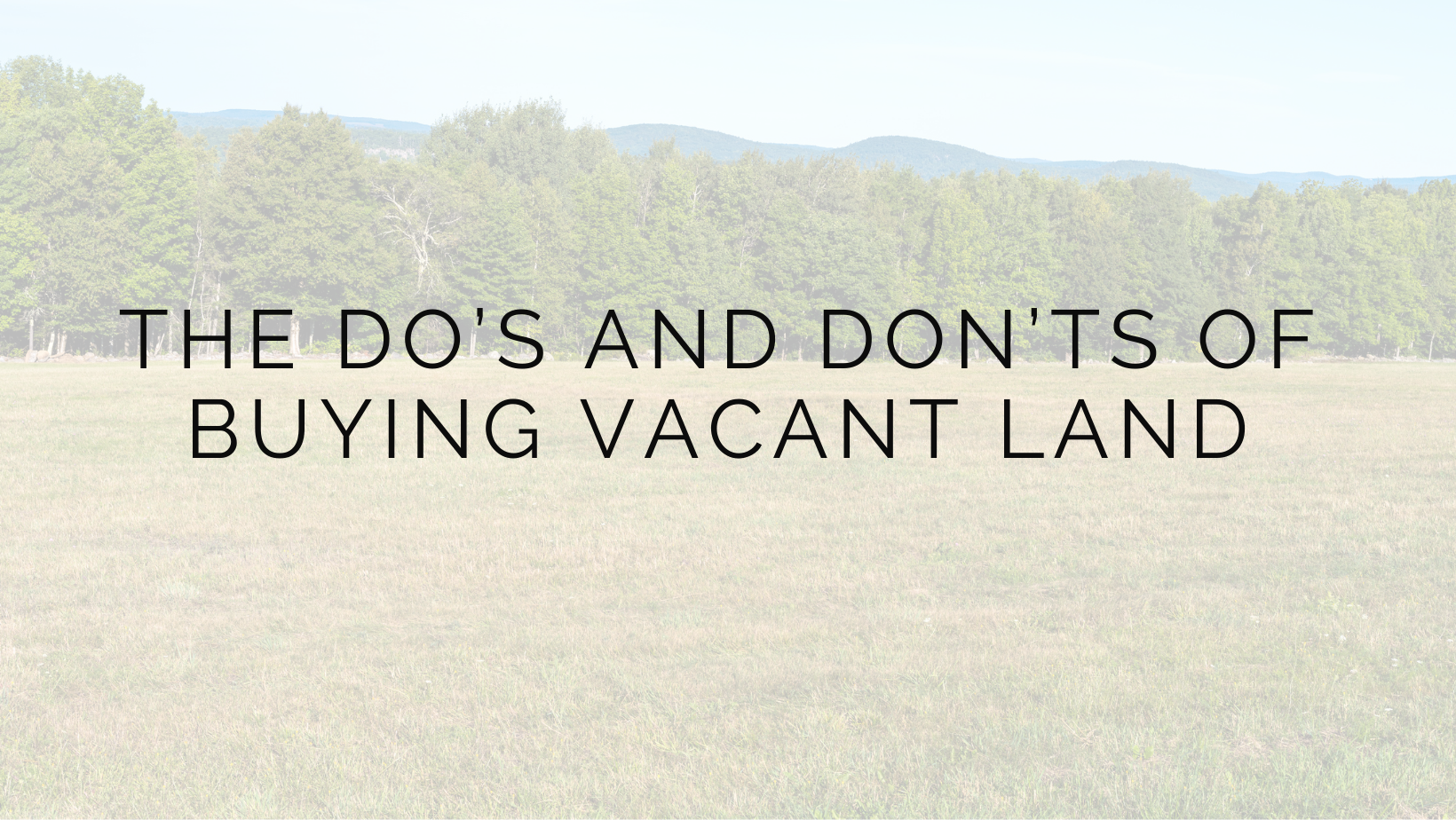 The Do's and Don'ts of Buying Vacant Land