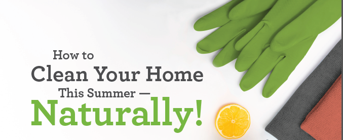 How To Clean Your Home This Summer - Naturally