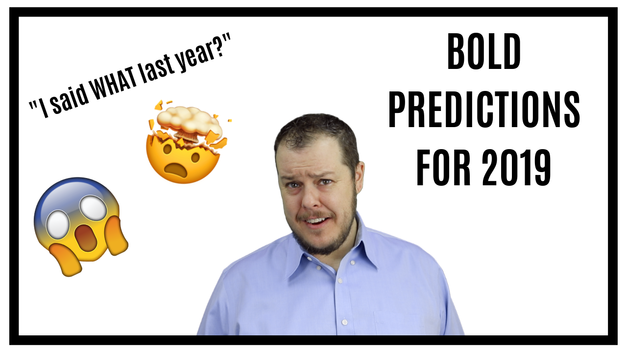 Bold Predictions - Looking Back on 2018 and Predicting 2019
