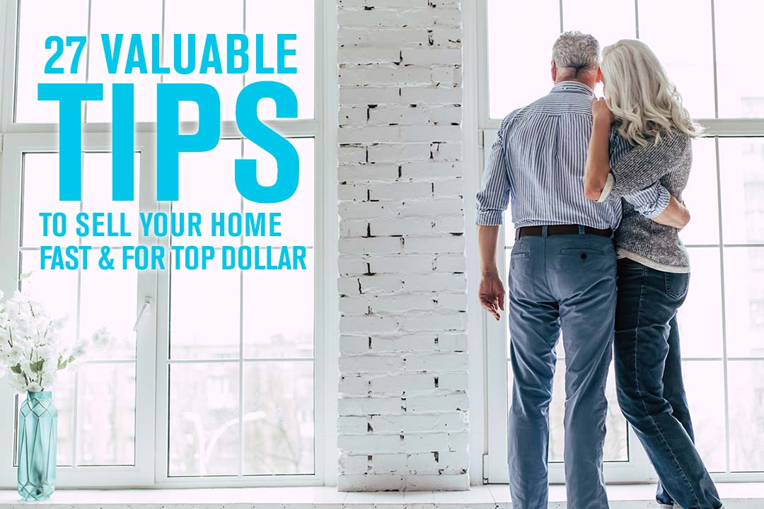 27 Valuable Tips to Sell Your  Home for Top Dollar.