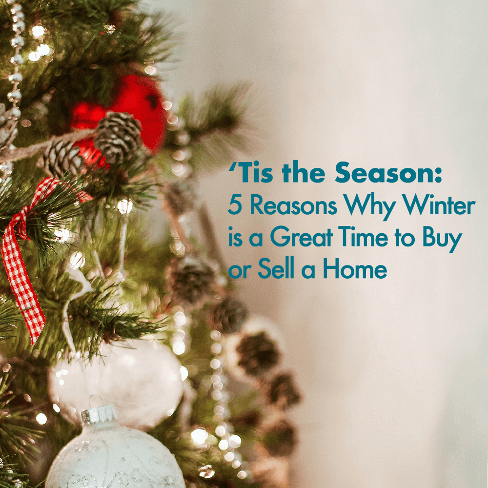 Tis the Season: 5 Reasons Why Winter is a  Great Time to Buy or Sell a Home