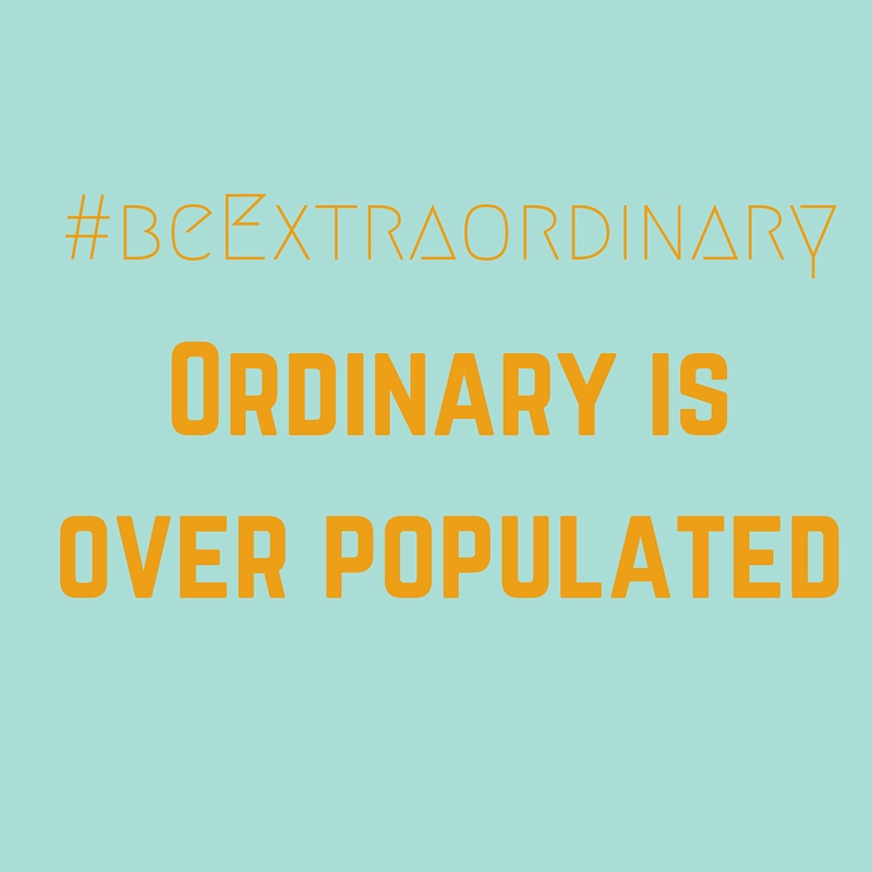Ordinary Is Over Populated.jpg