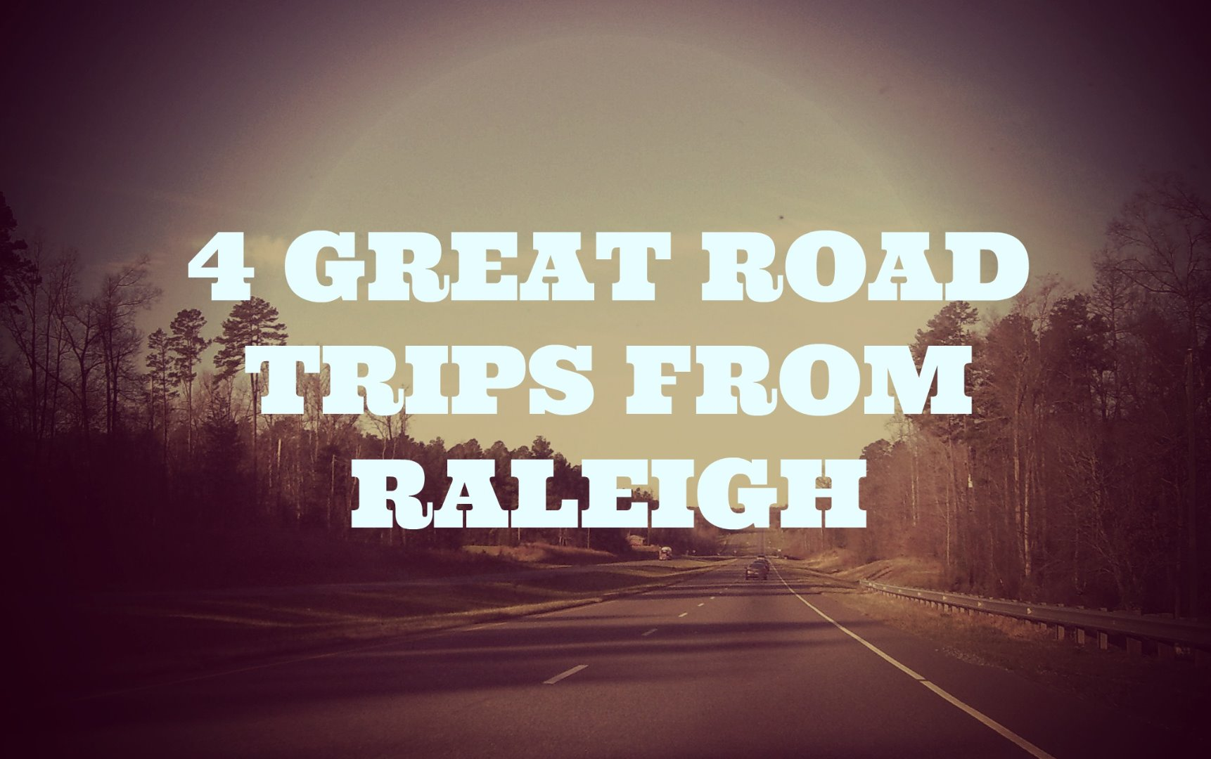4 Great Road Trips from Raleigh