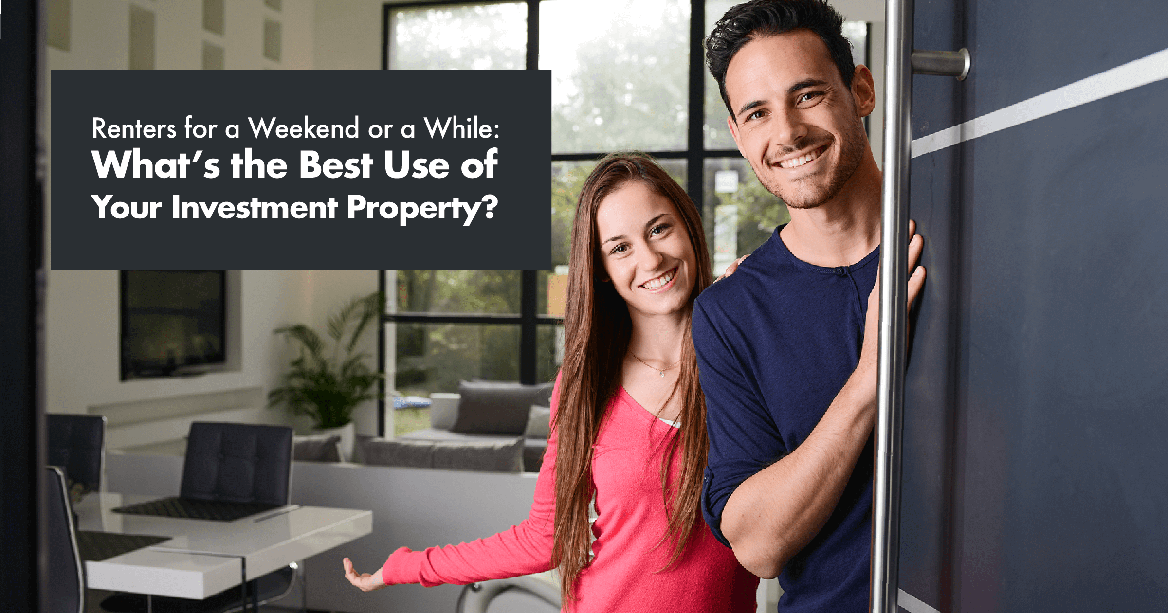 Renters for a Weekend or a While: What's the Best Use of Your Investment Property?