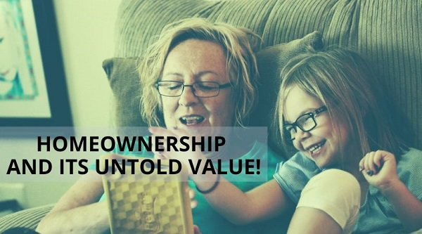 Homeownership And Its Untold Value!