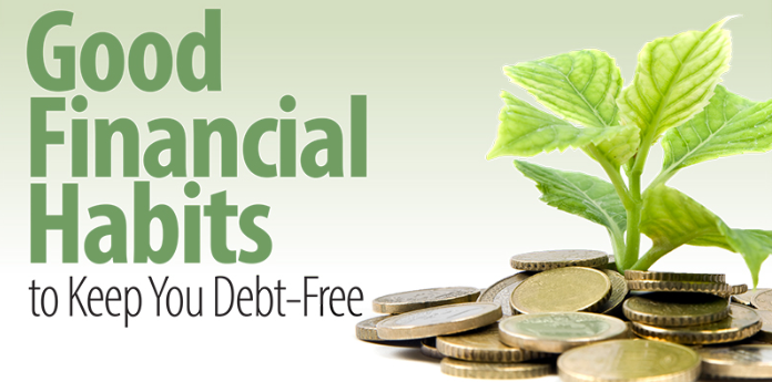 Good Financial Habits To Keep You Debt Free