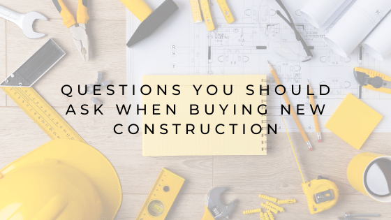 Questions You Should Ask When Buying New Construction