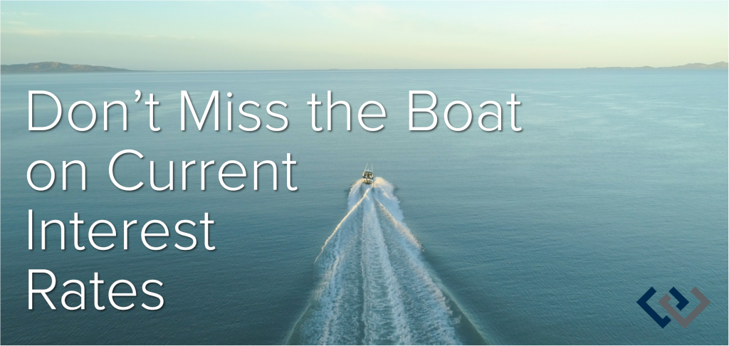 Monthly Newsletter - August 2019: Don't Miss the Boat on Current Interest Rates