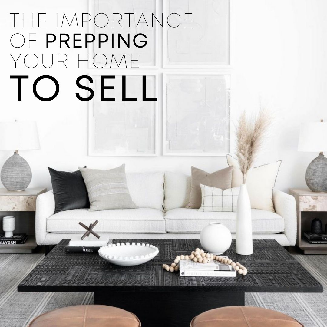THE IMPORTANCE OF PREPPING YOUR HOME TO SELL