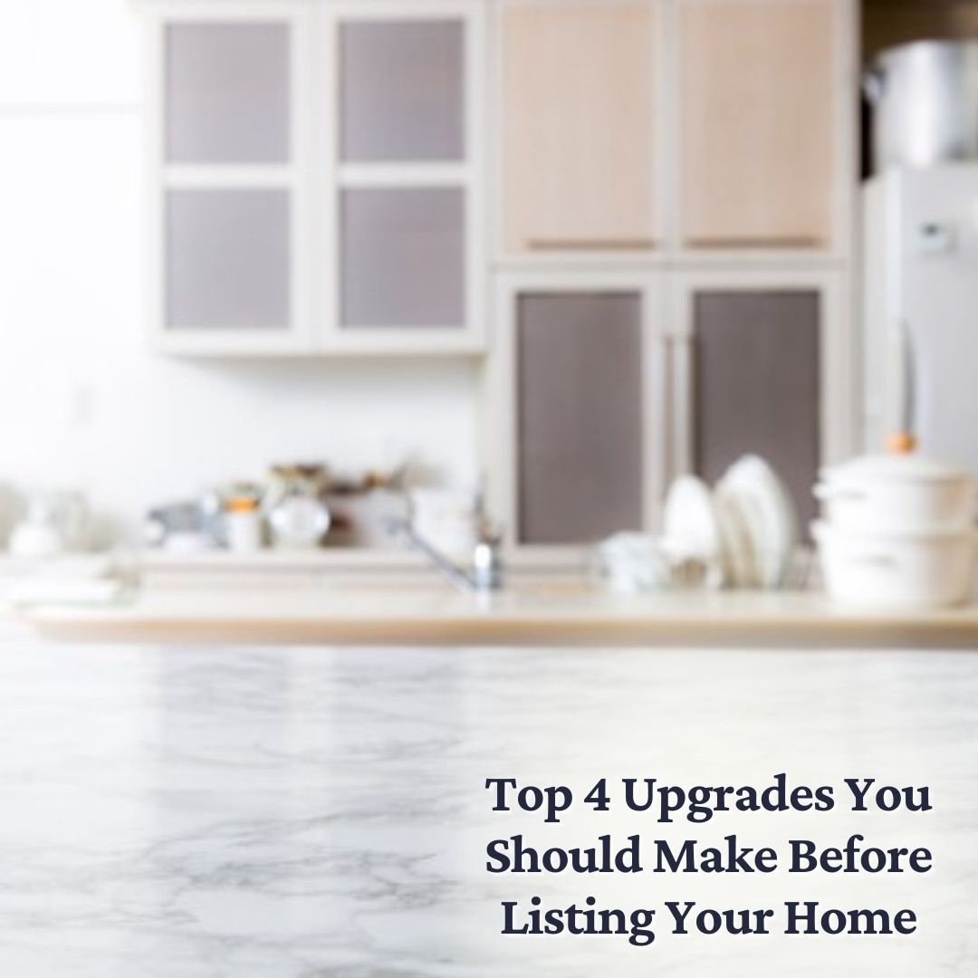 Top 4 Upgrades You Should Make Before Listing Your Home