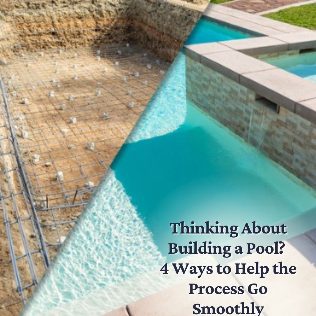 Thinking About Building a Pool?  4 Ways to Help the Process Go Smoothly