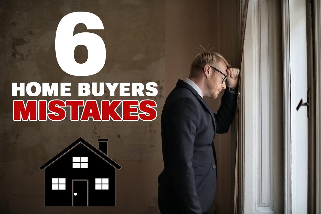 6 Homebuyers Mistake.jpg