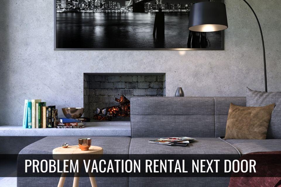 Problem Vacation Rental Next Door?