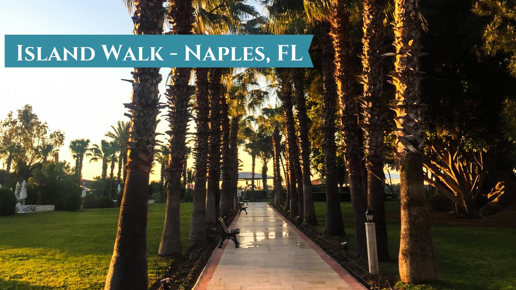 Island Walk - Naples, FL