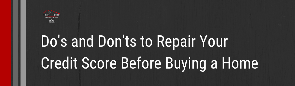 Do's and Don'ts to Repair Your Credit Score Before Buying a Home.png