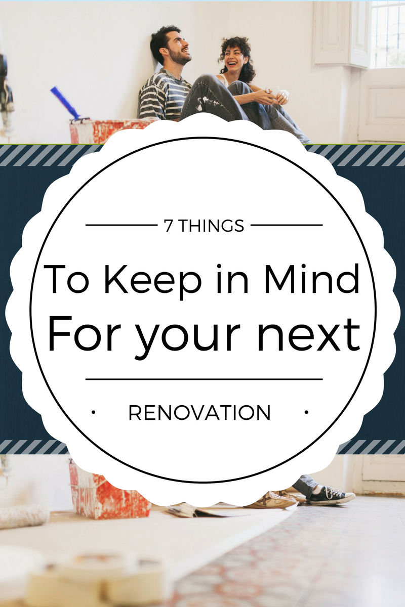 7 Things to Keep in Mind for your Next Renovation