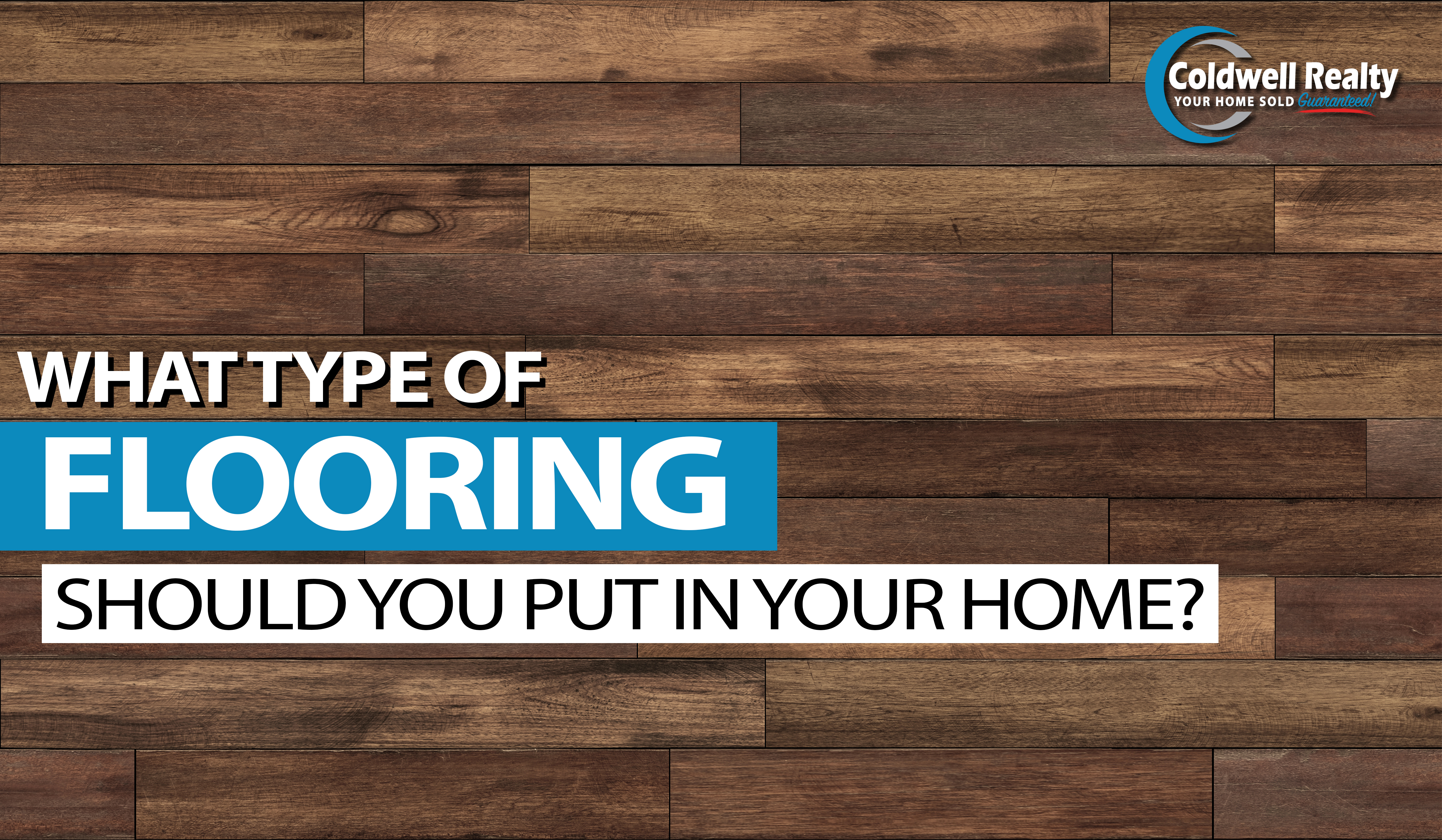 WHAT TYPE OF FLOORING SHOULD YOU PUT IN YOUR HOME?