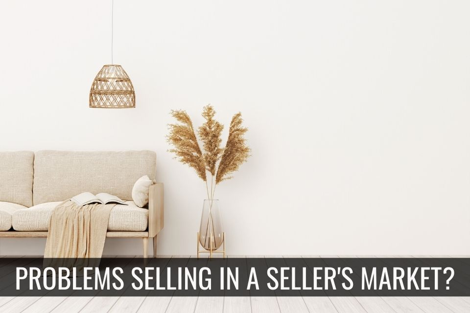 Problems Selling In A Sellers Market?