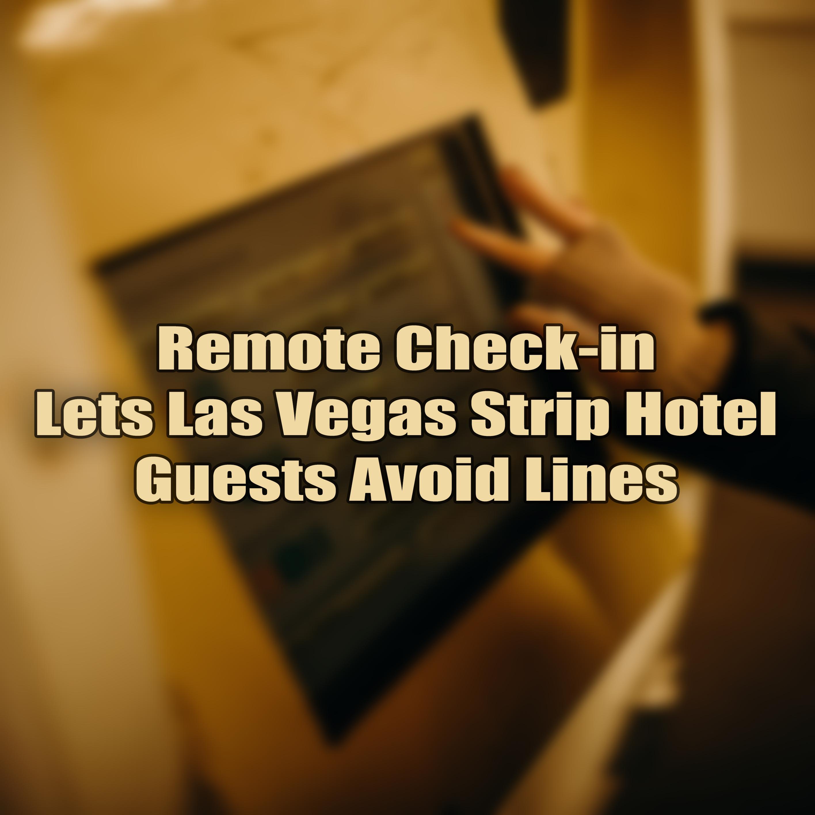 Remote Check ins in Las Vegas.jpg
